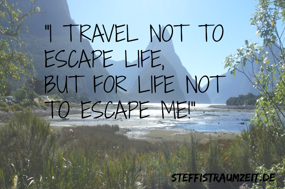 i travel not to escape life